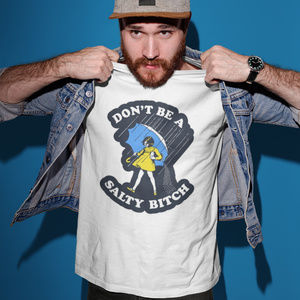 Don't Be A Salty Bitch T Shirt White